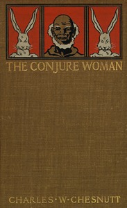 an analysis of the conjure woman by charles chesnutt This article offers literary criticism focusing on the culture of segregation in the dumb witness, a short story by charles chesnutt it is reported that when chesnutt composed this work.