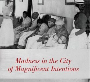 Madness in the City of Magnificent Intentions