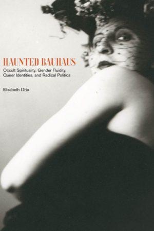 Elizabeth Otto, Haunted Bauhaus