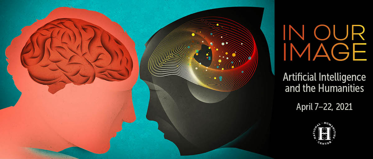 In Our Image: Artificial Intelligence and the Humanities